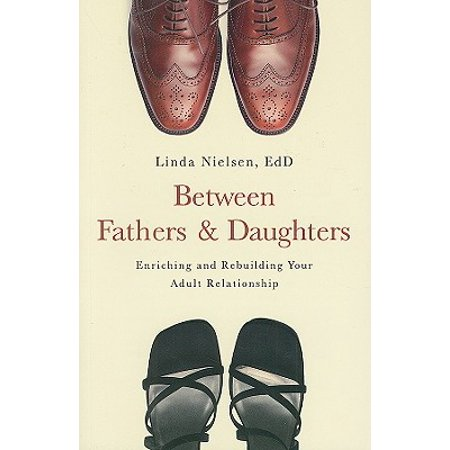 between fathers and daughters enriching and rebuilding your adult relationship