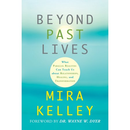 beyond past lives what parallel realities can teach us about relationships healing and transform