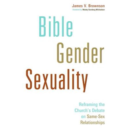 bible gender sexuality reframing the churchs debate on same sex relationships
