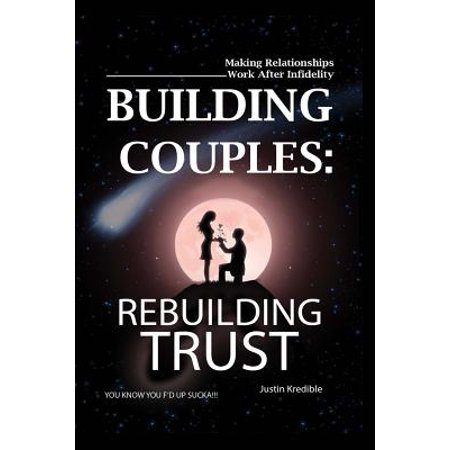 building couples rebuilding trust making relationships work after infidelity you know you fd