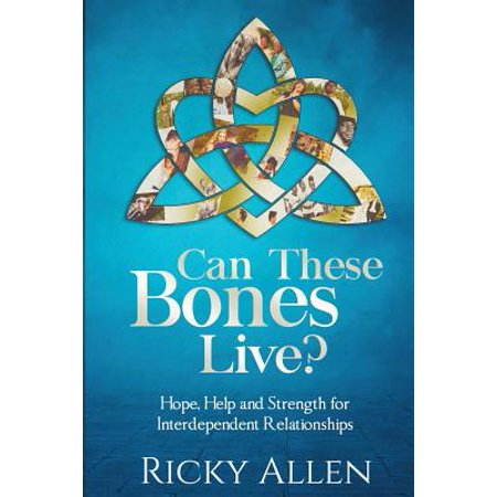 can these bones live hope help and strength for interdependent relationships