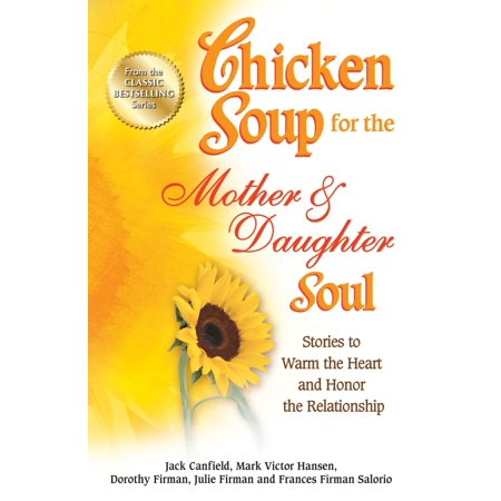 chicken soup for the mother daughter soul stories to warm the heart and honor the relationship