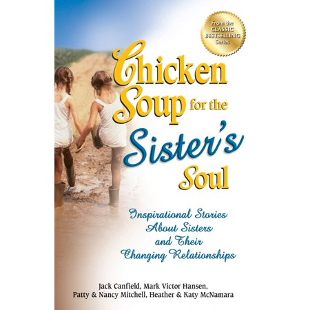 chicken soup for the sisters soul inspirational stories about sisters and their changing relation