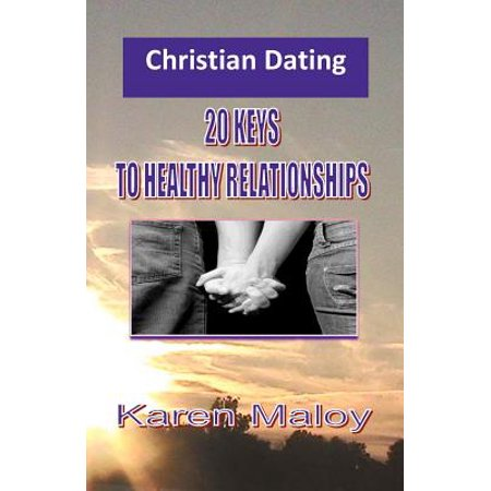 christian dating 20 keys to healthy relationships