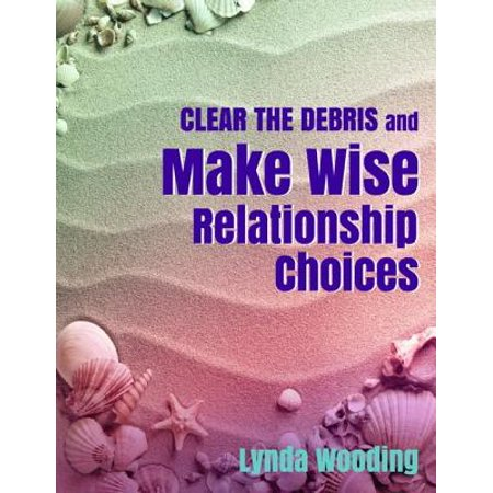 clear the debris and make wise relationship choices ebook