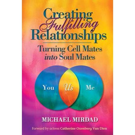 creating fulfilling relationships turning cell mates into soul mates