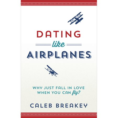 dating like airplanes why just fall in love when you can fly