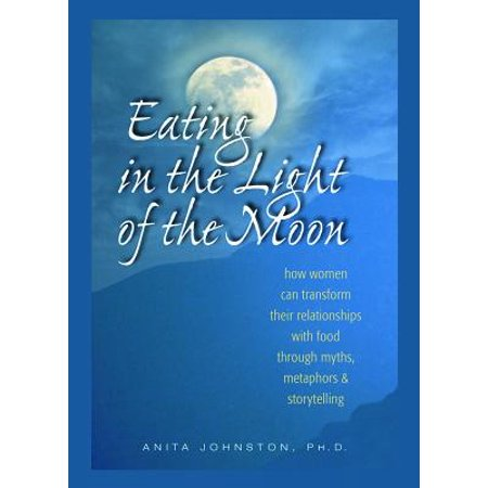 eating in the light of the moon how women can transform their relationship with food through myths