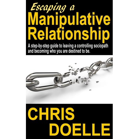 escaping a manipulative relationship a step by step guide to leaving a controlling sociopath and be