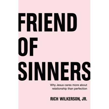 friend of sinners why jesus cares more about relationship than perfection