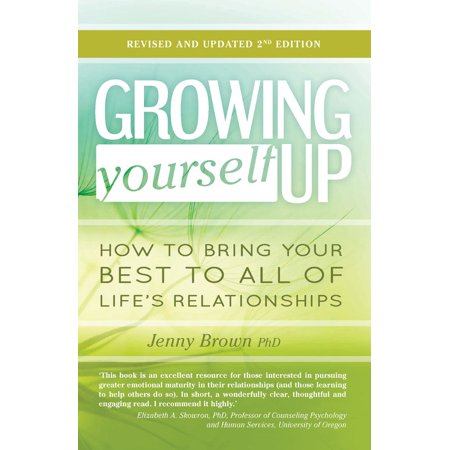 growing yourself up how to bring your best to all of lifes relationships