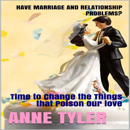 have marriage and relationship problems time to change the things that poison our love audiobook