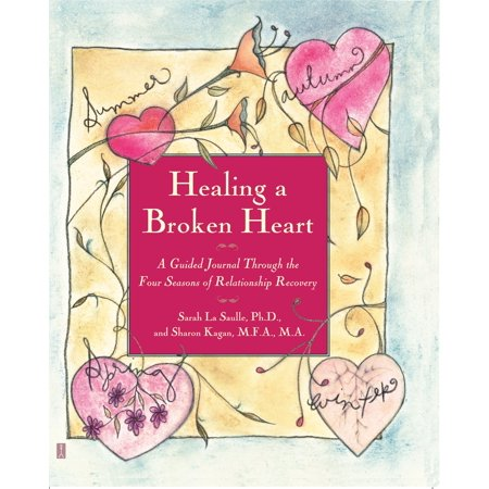 healing a broken heart a guided journal through the four seasons of relationship recovery