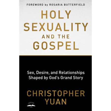 holy sexuality and the gospel sex desire and relationships shaped by gods grand story