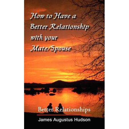 how to have a better relationship with your mate spouse better relationships