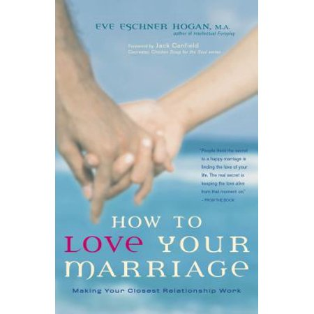 how to love your marriage making your closest relationship work