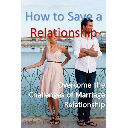how to save a relationship overcome the challenges of marriage relationship ebook