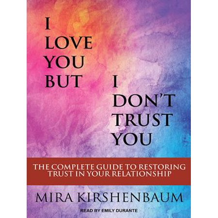 i love you but i dont trust you the complete guide to restoring trust in your relationship audiob