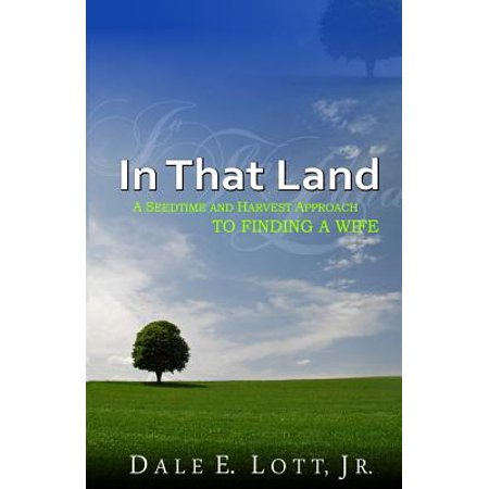 in that land a seedtime and harvest approach to finding a wife