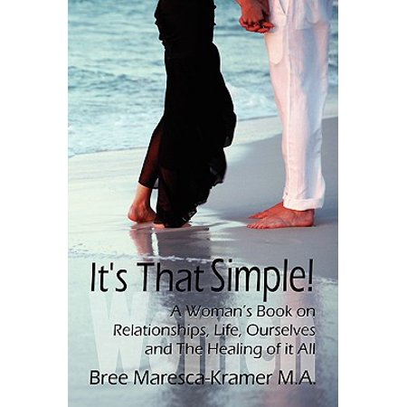 its that simple a womans book on relationships life ourselves and the healing of it all