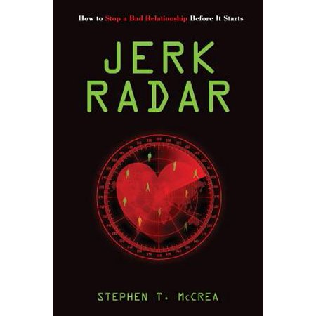 jerk radar how to stop an abusive relationship before it starts