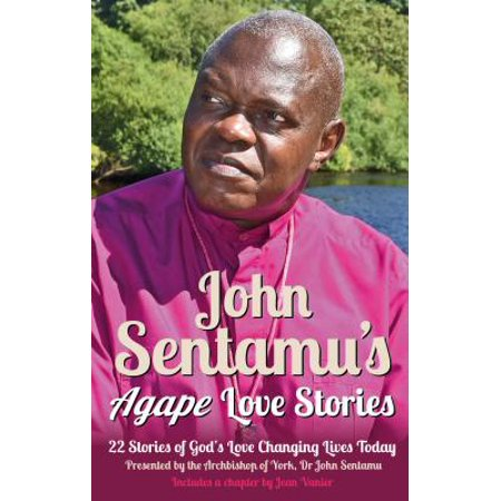 john sentamus agape love stories 22 stories of gods love changing lives today