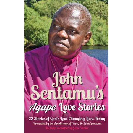 john sentamus agape love stories 22 stories of gods love changing lives today