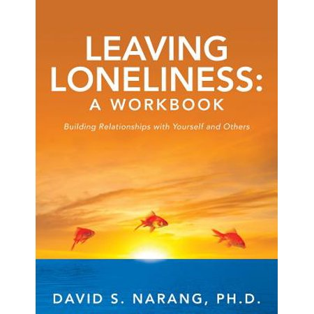 leaving loneliness a workbook building relationships with yourself and others