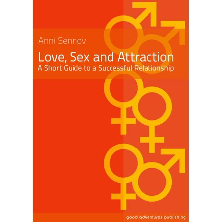 love sex and attraction a short guide to a successful relationship ebook