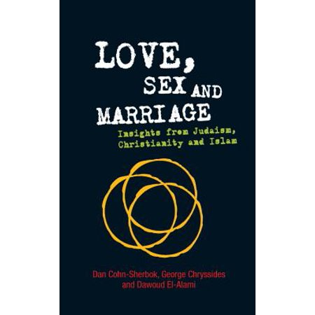 love sex and marriage insights from judaism christianity and islam
