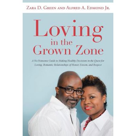 loving in the grown zone a no nonsense guide to making healthy decisions in the quest for loving