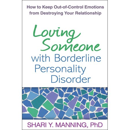 loving someone with borderline personality disorder how to keep out of control emotions from destr