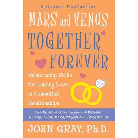 mars and venus together forever relationship skills for lasting love in committed relationships