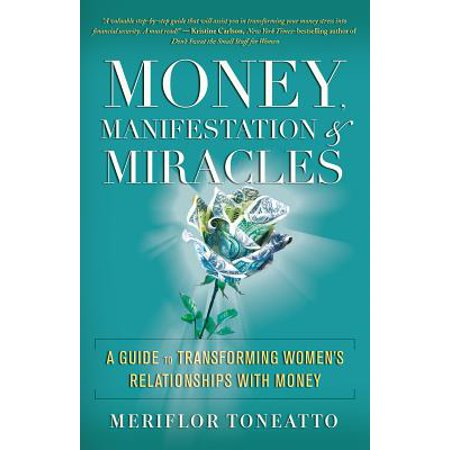 money manifestation miracles a guide to transforming womens relationships with money