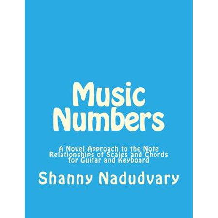 music numbers a novel approach to the note relationships of scales and chords for guitar and keybo