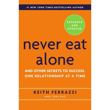 never eat alone and other secrets to success one relationship at a time
