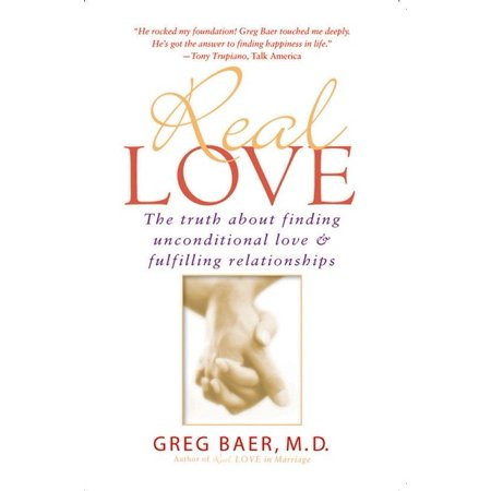 real love the truth about finding unconditional love fulfilling relationships