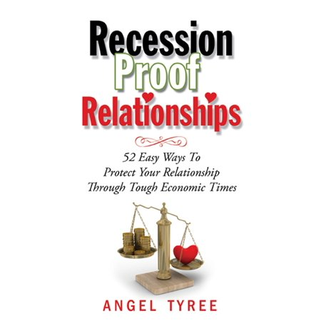 recession proof relationships 52 easy ways to protect your relationship through tough economic time
