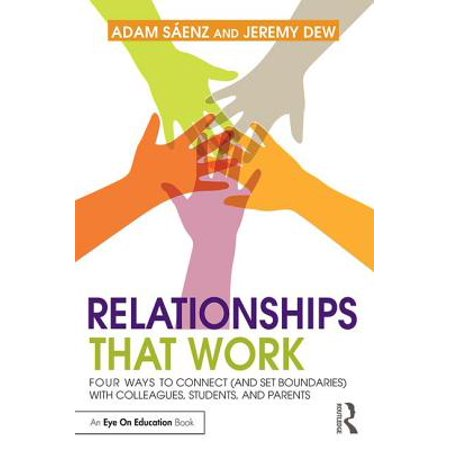 relationships that work four ways to connect and set boundaries with colleagues students and pa