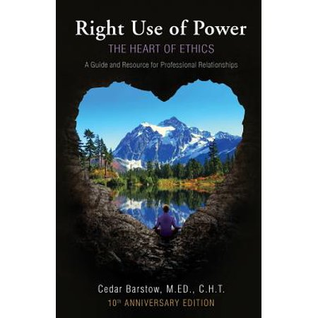 right use of power the heart of ethics a guide and resource for professional relationships 10th