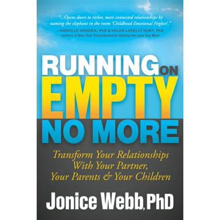 running on empty no more transform your relationships with your partner your parents and your chi