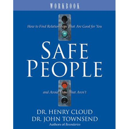 safe people workbook how to find relationships that are good for you and avoid those that arent