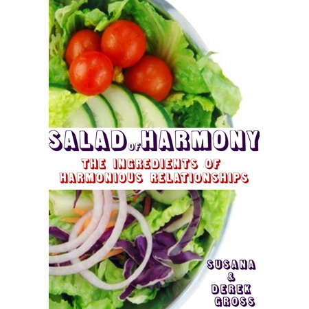salad of harmony the ingredients of harmonious relationships ebook