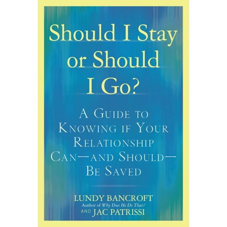 should i stay or should i go a guide to knowing if your relationship can and should be saved