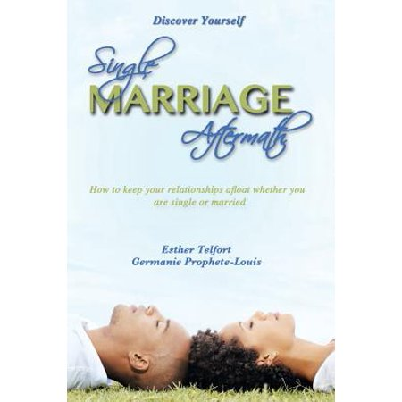 single marriage aftermath how to keep your relationships afloat whether you are single or married