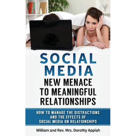 social media new menace to meaningful relationships how to manage the distractions and effects of