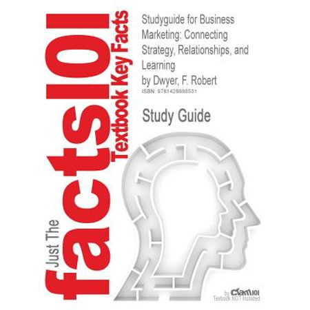 studyguide for business marketing connecting strategy relationships and learning by dwyer f ro