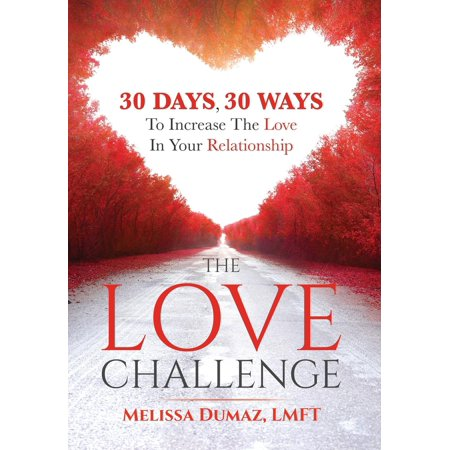 the love challenge 30 days 30 ways to increase the love in your relationship