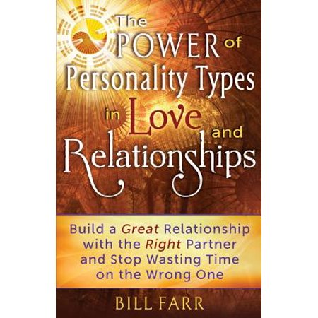 the power of personality types in love and relationships build a great relationship with the right