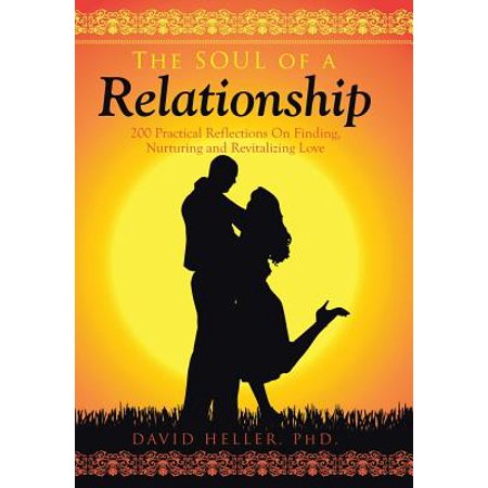 the soul of a relationship 200 practical reflections on finding nurturing and revitalizing love
